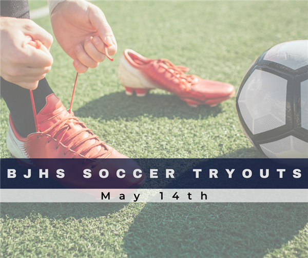 BJHS Soccer Tryouts May 14th